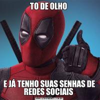 TO DE OLHO E JÁ TENHO SUAS SENHAS DE REDES SOCIAIS