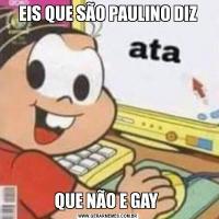 EIS QUE SÃO PAULINO DIZQUE NÃO E GAY
