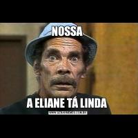 NOSSA A ELIANE TÁ LINDA