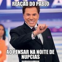 REAÇÃO DO PABLOAO PENSAR NA NOITE DE NUPCIAS