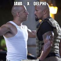 JAVA      X     DELPHI
