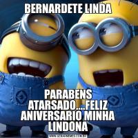 BERNARDETE LINDAPARABENS ATARSADO....FELIZ ANIVERSARIO MINHA LINDONA