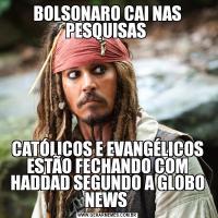 BOLSONARO CAI NAS PESQUISAS CATÓLICOS E EVANGÉLICOS ESTÃO FECHANDO COM HADDAD SEGUNDO A GLOBO NEWS