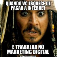 QUANDO VC ESQUECE DE PAGAR A INTERNETE TRABALHA NO MARKETING DIGITAL