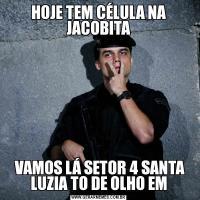 HOJE TEM CÉLULA NA JACOBITA VAMOS LÁ SETOR 4 SANTA LUZIA TO DE OLHO EM