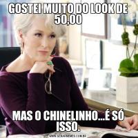 GOSTEI MUITO DO LOOK DE 50,00MAS O CHINELINHO...É SÓ ISSO.