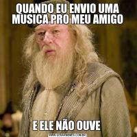 QUANDO EU ENVIO UMA MUSICA PRO MEU AMIGOE ELE NÃO OUVE