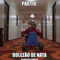 PARTIU ROLEZÃO DE NATA