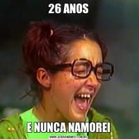26 ANOSE NUNCA NAMOREI