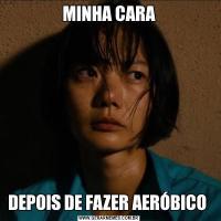 MINHA CARADEPOIS DE FAZER AERÓBICO