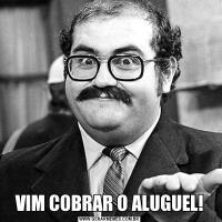 VIM COBRAR O ALUGUEL!