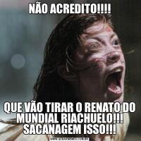 NÃO ACREDITO!!!!QUE VÃO TIRAR O RENATO DO MUNDIAL RIACHUELO!!! SACANAGEM ISSO!!!