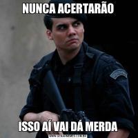 NUNCA ACERTARÃOISSO AÍ VAI DÁ MERDA