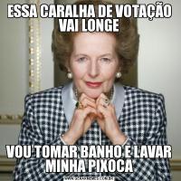 ESSA CARALHA DE VOTAÇÃO VAI LONGEVOU TOMAR BANHO E LAVAR MINHA PIXOCA