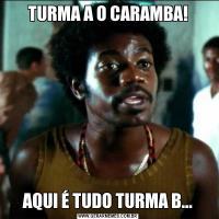TURMA A O CARAMBA!AQUI É TUDO TURMA B...