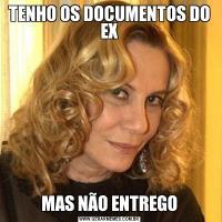 TENHO OS DOCUMENTOS DO EXMAS NÃO ENTREGO
