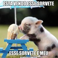 ESTA VENDO ESSE SORVETEESSE SORVETE É MEU