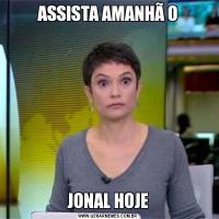 ASSISTA AMANHÃ OJONAL HOJE