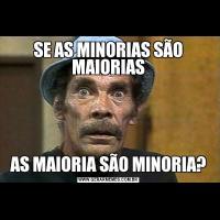 SE AS MINORIAS SÃO MAIORIASAS MAIORIA SÃO MINORIA?