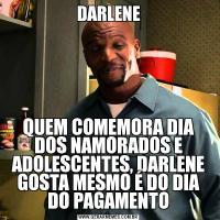 DARLENEQUEM COMEMORA DIA DOS NAMORADOS E ADOLESCENTES, DARLENE GOSTA MESMO É DO DIA DO PAGAMENTO