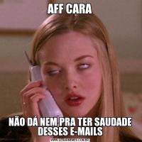 AFF CARANÃO DÁ NEM PRA TER SAUDADE DESSES E-MAILS