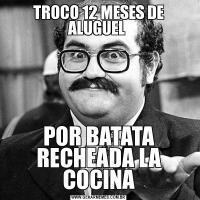 TROCO 12 MESES DE ALUGUEL POR BATATA RECHEADA LA COCINA