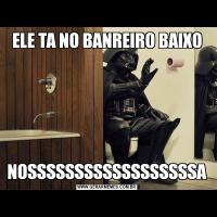 ELE TA NO BANREIRO BAIXONOSSSSSSSSSSSSSSSSSSA