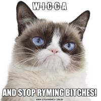 W-I-C-C-AAND STOP RYMING BITCHES!