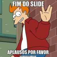 FIM DO SLIDEAPLAUSOS POR FAVOR