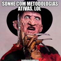 SONHE COM METODOLOGIAS ATIVAS. LOL