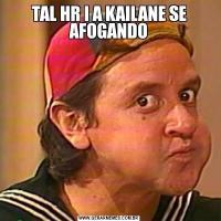 TAL HR I A KAILANE SE AFOGANDO