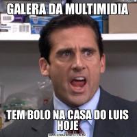 GALERA DA MULTIMIDIATEM BOLO NA CASA DO LUIS HOJE