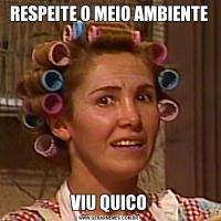 RESPEITE O MEIO AMBIENTEVIU QUICO