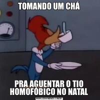 TOMANDO UM CHÁPRA AGUENTAR O TIO HOMOFÓBICO NO NATAL