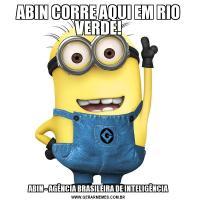 ABIN CORRE AQUI EM RIO VERDE!ABIN - AGÊNCIA BRASILEIRA DE INTELIGÊNCIA