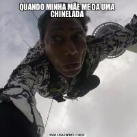 QUANDO MINHA MÃE ME DA UMA CHINELADA
