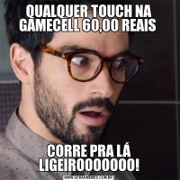 QUALQUER TOUCH NA GAMECELL 60,00 REAIS CORRE PRA LÁ LIGEIROOOOOOO!