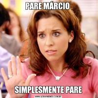 PARE MÁRCIO SIMPLESMENTE PARE