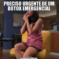PRECISO URGENTE DE UM BOTOX EMERGENCIAL