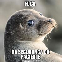 FOCA NA SEGURANÇA DO PACIENTE
