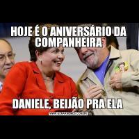 HOJE É O ANIVERSÁRIO DA COMPANHEIRADANIELE, BEIJÃO PRA ELA