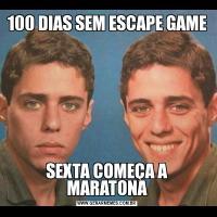 100 DIAS SEM ESCAPE GAMESEXTA COMEÇA A MARATONA