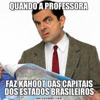 QUANDO A PROFESSORA FAZ KAHOOT DAS CAPITAIS DOS ESTADOS BRASILEIROS