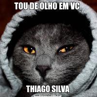 TOU DE OLHO EM VC THIAGO SILVA