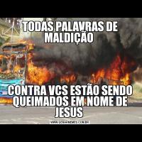 TODAS PALAVRAS DE MALDIÇÃO CONTRA VCS ESTÃO SENDO QUEIMADOS EM NOME DE JESUS