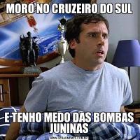MORO NO CRUZEIRO DO SULE TENHO MEDO DAS BOMBAS JUNINAS