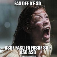 FAS DFF D F SD ASDF FASD FA FASDF SD F ASD ASD