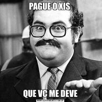 PAGUE O XIS QUE VC ME DEVE
