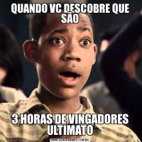 QUANDO VC DESCOBRE QUE SÃO3 HORAS DE VINGADORES ULTIMATO