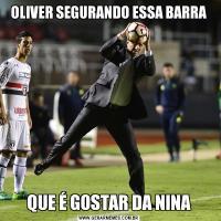 OLIVER SEGURANDO ESSA BARRAQUE É GOSTAR DA NINA